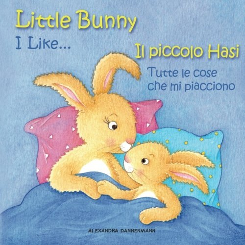 Little Bunny - I Like... , Il piccolo Hasi - Tutte le cose che mi piaccio: Picture book English-Italian (bilingual) 2+ years (Little Bunny - Il piccolo Hasi - English-Italian (bilingual)) (Volume 2) by Alexandra Dannenmann (2015-11-27)