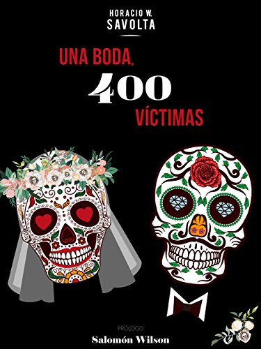 Una boda, 400 víctimas por Horacio W. Savolta