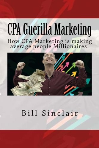 CPA Guerilla Marketing: How CPA Marketing Is Making Average People Millionaires!