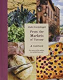 From the Markets of Tuscany: A Cookbook [Lingua inglese]