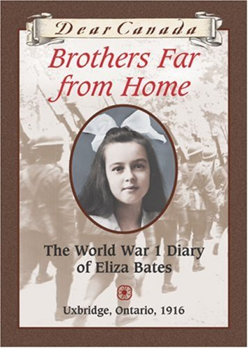 Dear Canada: Brothers Far From Home: The World War I Diary of Eliza Bates