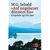 »Auf ungeheuer dünnem Eis« : Gespräche 1971 bis 2001