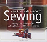 New Complete Guide to Sewing: Step by Step Techniques for Making Clothes and Home Accessories (Readers Digest)