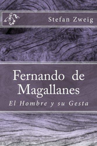 Fernando de Magallanes: El Hombre y su Gesta por Stefan Zweig