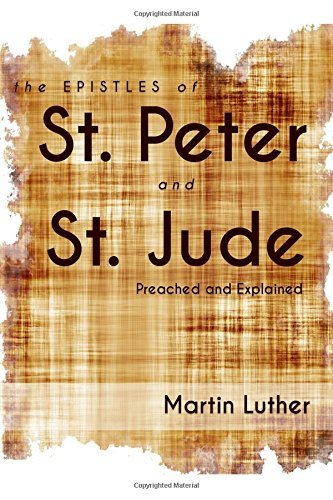 The Epistles of St. Peter and St. Jude Preached and Explained by Martin Luther (2016-03-08) par Martin Luther