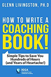 How to Write a Coaching Book!: Seven Things Every Coach Must Know to Help Their Clients (And Themselves!)