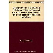 Chenesseau g. - Monographie de la cathédrale d orléans, notice historique et guide du visiteur (ouvrage orné de plans, dessins et planches hors-texte)