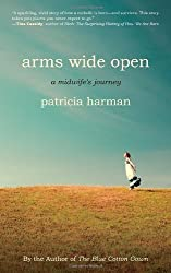 Arms Wide Open: A Midwife's Journey by Patricia Harman (2012-03-20)