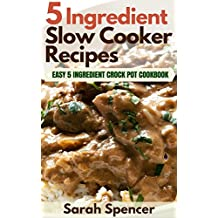 5 Ingredient Slow Cooker Recipes: Easy 5 Ingredient Crock Pot Cookbook (English Edition)
