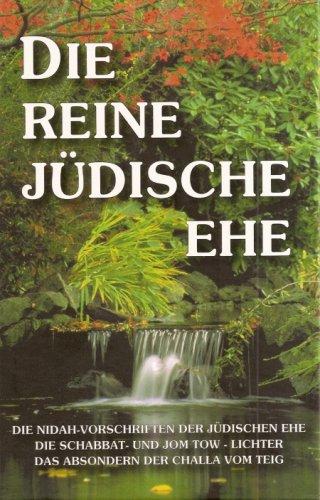 Die Reine Jüdische Ehe: Die Niddah-Vorschriften der jüdischen Ehe, die Schabbat- und Jom Tow-Lichter, das Absondern der Challa vom Teig