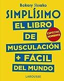 Simplísimo. El libro de musculación más fácil del mundo. Especial hombres (Larousse - Libros Ilustrados/ Prácticos)