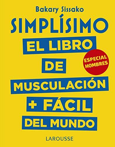 Simplísimo. El libro de musculación más fácil del mundo. Especial hombres (Larousse - Libros Ilustrados/ Prácticos) por Baraky Sissako