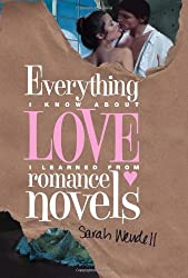 Everything I Know about Love I Learned from Romance Novels by Sarah Wendell (2011-10-04)