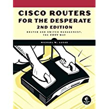 Cisco Routers for the Desperate: Router and Switch Management, the Easy Way