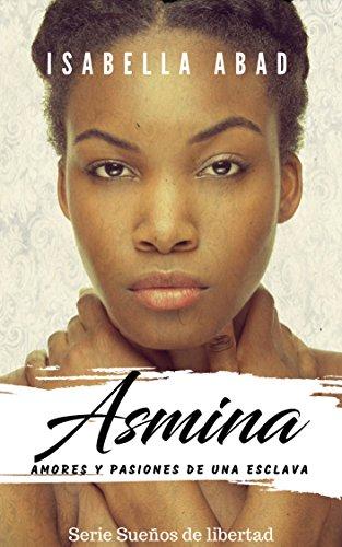 Asmina: Amores y pasiones de una esclava (Sueños de libertad)