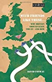 With Friends Like These...: Why Britain Should Leave the EU - and How: Written by David Conway, 2014 Edition, Publisher: Civitas [Paperback]