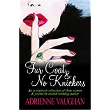 Fur Coat & No Knickers: An acclaimed collection of short stories and poems by Adrienne Vaughan