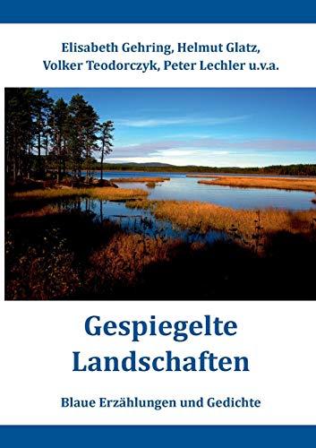 Gespiegelte Landschaften: Blaue Erzählungen und Gedichte