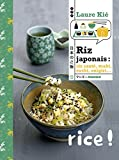 Riz japonais - Riz sauté, maki, sushi, onigri...