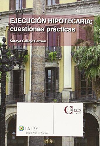 Ejecución hipotecaria: cuestiones prácticas (Claves La Ley) por Soraya Callejo Carrión