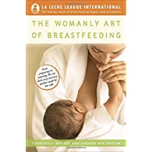 The Womanly Art of Breastfeeding: Completely Revised and Updated 8th Edition (La Leche League International Book)