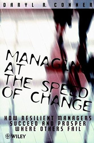 Managing at the Speed of Change: How Resilient Managers Succeed and Prosper Where Others Fail (Manag by Daryl R. Conner (1997-08-01)