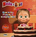 Una volta l'anno, il compleanno! Masha e Orso. Ediz. illustrata