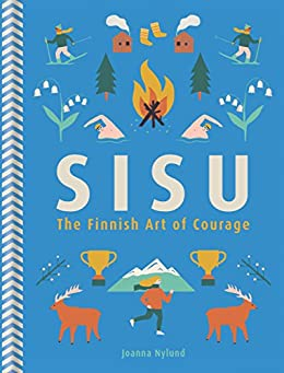 Sisu: The Finnish Art of Courage (English Edition) di [Nylund, Joanna]