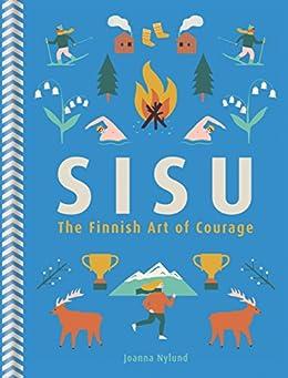 Sisu: The Finnish Art of Courage by [Nylund, Joanna]