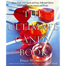 The Ultimate Candy Book: More than 700 Quick and Easy, Soft and Chewy, Hard and Crunchy Sweets and Treats by Bruce Weinstein (2000-10-03)