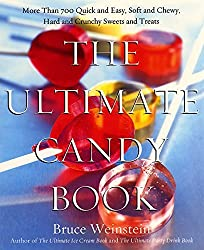 The Ultimate Candy Book: More than 700 Quick and Easy, Soft and Chewy, Hard and Crunchy Sweets and Treats by Bruce Weinstein (2012-06-05)