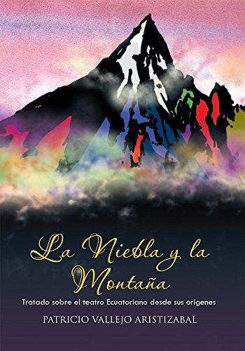 La Niebla Y La Montaña: Tratado Sobre El Teatro Ecuatoriano     Desde Sus Orígenes. por PATRICIO VALLEJO ARISTIZABAL