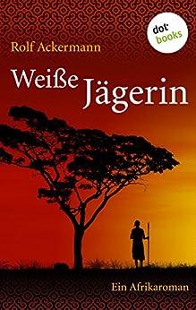 Weiße Jägerin: Ein Afrikaroman von [Ackermann, Rolf]