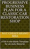 Progressive Business Plan for a Classic Car Restoration Shop: A Fill-in-the-Blank Template for an Auto Restorer