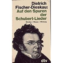 Auf den Spuren der Schubert-Lieder: Werden, Wesen, Wirkung