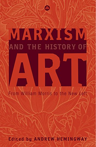 Marxism and the History of Art: From William Morris to the New Left (Marxism and Culture) (English Edition) (Artwork Morris William)