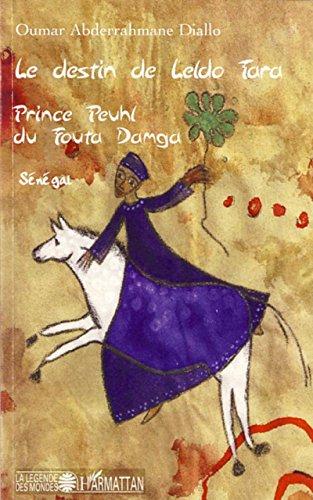 Le destin de Leldo Tara: Prince Peuhl du Fouta Damga - Sénégal
