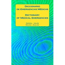 Diccionario de Emergencias Medicas / Dictionary of Medical Emergencies: Espanol - Ingles   Spanish - English (English Edition)