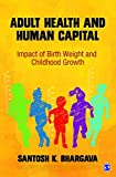 Adult Health and Human Capital: Impact of Birth Weight and Childhood Growth