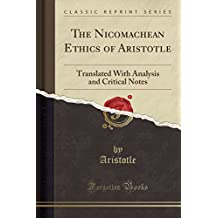 The Nicomachean Ethics of Aristotle: Translated With Analysis and Critical Notes (Classic Reprint)