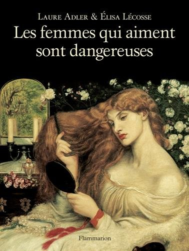 Les femmes qui aiment sont dangereuses par Laure Adler, Elisa Lécosse