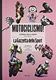 Motociclismo! L'epopea della moto nelle pagine de «La Gazzetta dello Sport». Ediz. illustrata