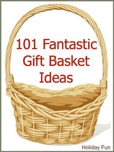 101 fantastic gift basket ideas ebook holiday fun amazon 101 fantastic gift basket ideas by holiday fun negle Images
