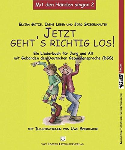 Jetzt geht's richtig los!: Ein Liederbuch für Jung und Alt mit Gebärden der Deutschen Gebärdensprache (DGS)