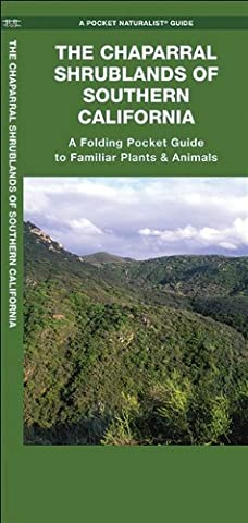 The Chaparral Shrublands of Southern California: A Folding Pocket Guide to Familiar Plants & Animals (Pocket Naturalist Guide Series) by James Kavanagh