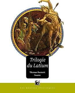 Trilogie du Latium par [SWANN, Thomas Burnett]