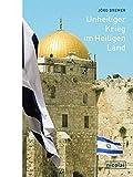Unheiliger Krieg im Heiligen Land: Meine Jahre in Jerusalem - Jörg Bremer
