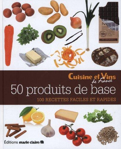 50 produits de base : 100 recettes faciles et rapides