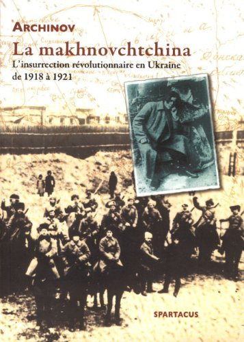La Makhnovchtchina - l'Insurrection Révolutionnaire en Ukraine de 1918 a 1921
