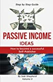 3: Passive Income Ideas: How to become a successful Self-publisher: Volume 3